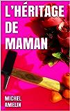 L'HÉRITAGE DE MAMAN: comédie policière joyeusement mortelle (les héritages de Marie-Bernadette Meunier t. 2)