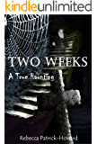 Two Weeks: A True Haunting (True Hauntings Book 3)