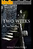 Two Weeks: A True Haunting (True Hauntings Book 3)
