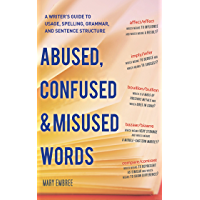 Abused, Confused & Misused Words: A Writer's Guide to Usage, Spelling, Grammar, and Sentence Structure