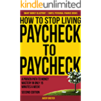How to Stop Living Paycheck to Paycheck (2nd Edition): A proven path to money mastery in only 15 minutes a week! (Simple Personal Finance Books) (Smart Money Blueprint)