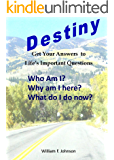 Destiny: Who Am I? Why Am I Here, Now What Do I Do?