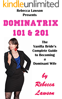 The good wifes guide to taking charge a female led relationship dominatrix 101 201 the vanilla brides complete guide to becoming a dominant wife fandeluxe PDF