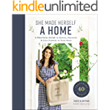 She Made Herself a Home: A Practical Guide to Design, Organize, and Give Purpose to Your Space