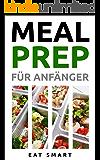 MEAL PREP : FÜR ANFÄNGER: 🍴💚44 Rezepte um mit leckeren, gesunden & vorgekochten Mahlzeiten Zeit zu sparen 💚🍴