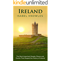 Ireland: The Most Important People, Places, and Events That Shaped the History of Ireland