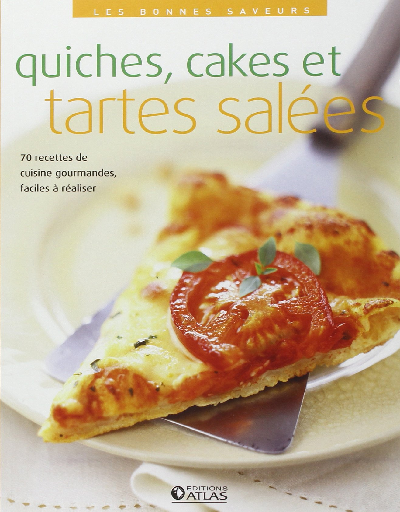 Amazon.fr - Les bonnes saveurs - Quiches, cakes et tartes salées -  Collectif - Livres