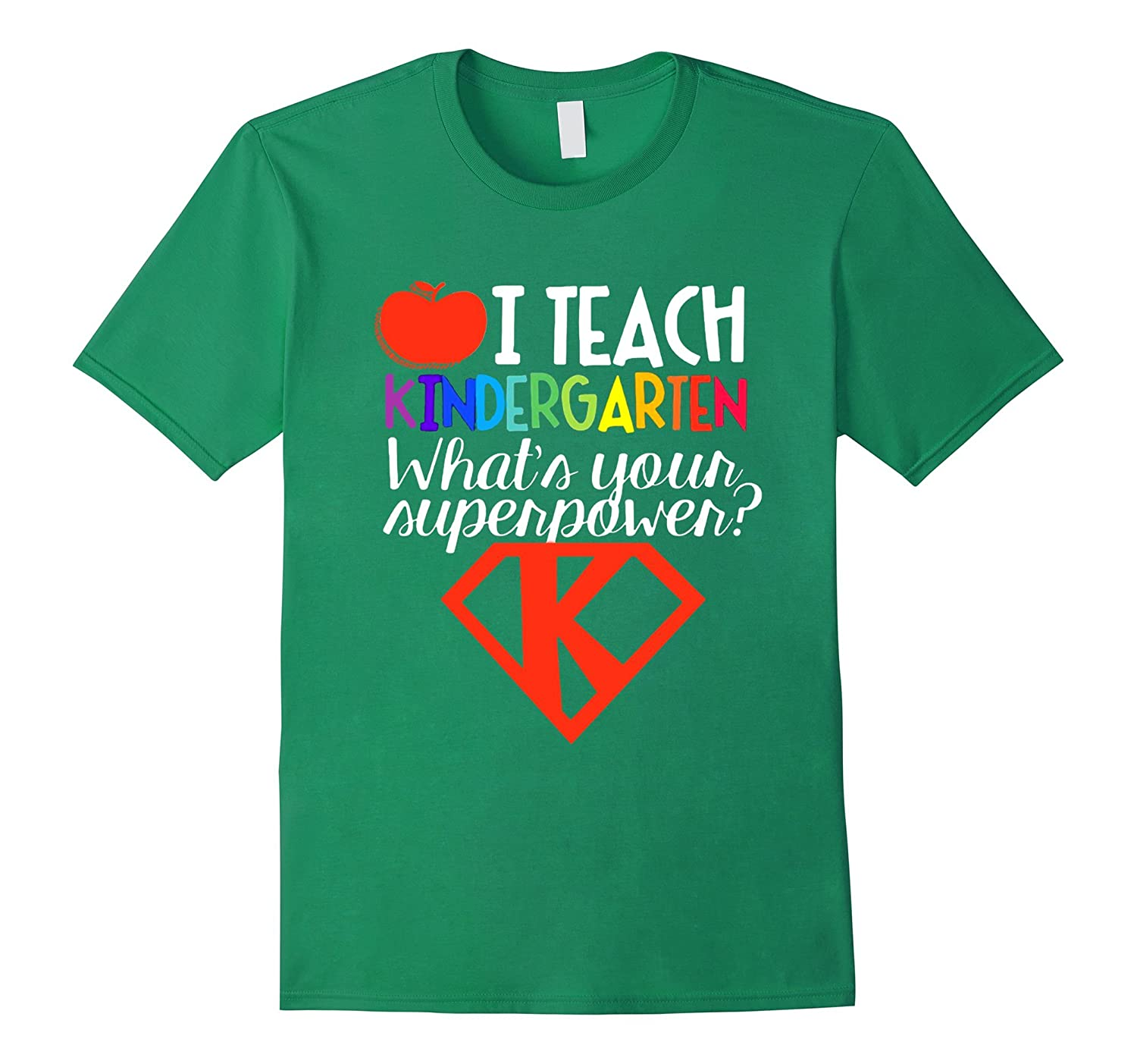 I Teacher Kindergarten Whats Your Super Power T Shirt-CL – Colamaga