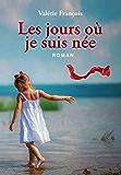 LES JOURS OÙ JE SUIS NÉE (French Edition)