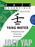 Bazi Essentials - Ren (Yang Water): Who You Are at the Most Fundamental Level (BaZi Essential SET of Ten Day Master)