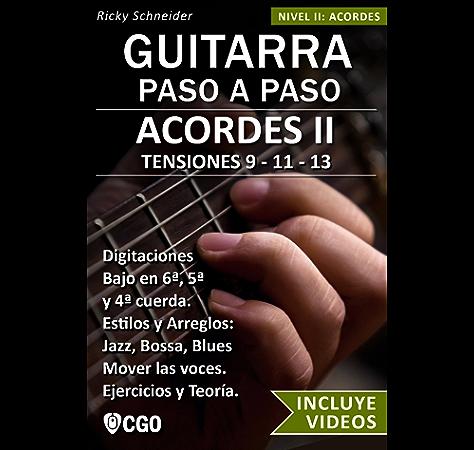 Acordes II - Guitarra Paso a Paso - con Videos HD: TENSIONES 9 - 11 - 13 - Digitaciones: bajo en 6ª, 5ª y 4ª cuerda. Estilos y Arreglos: Jazz, Bossa, Blues. eBook: Schneider, Ricky: Amazon.es: Tienda Kindle