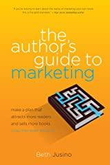 The Author's Guide to Marketing: Make a Plan That Attracts More Readers and Sells More Books (You May Even Enjoy It) Kindle Edition