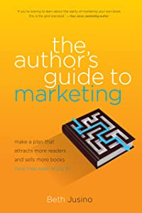 The Author's Guide to Marketing: Make a Plan That Attracts More Readers and Sells More Books (You May Even Enjoy It)