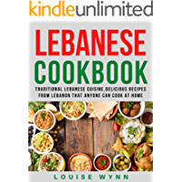 Lebanese Cookbook: Traditional Lebanese Cuisine,Delicious Recipes from Lebanon that Anyone Can Cook at Home