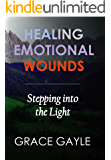 HEALING EMOTIONAL WOUNDS: Stepping into the Light