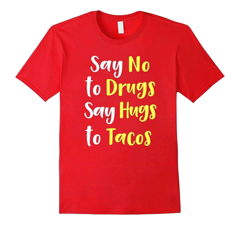 Say No To Drugs Say Hugs To Tacos T-Shirt-FL