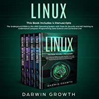 Linux: This Book Includes 4 Manuscripts. The Underground Bible to the UNIX Operating System with Tools on Security and…