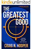 The Greatest Good: A gripping thriller with high-octane action (Garrison Chase Book 1)