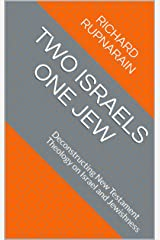 Two Israels One Jew: Deconstructing New Testament Theology on Israel and Jewishness Kindle Edition