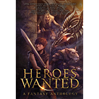 Heroes Wanted: A Fantasy Anthology (English Edition)