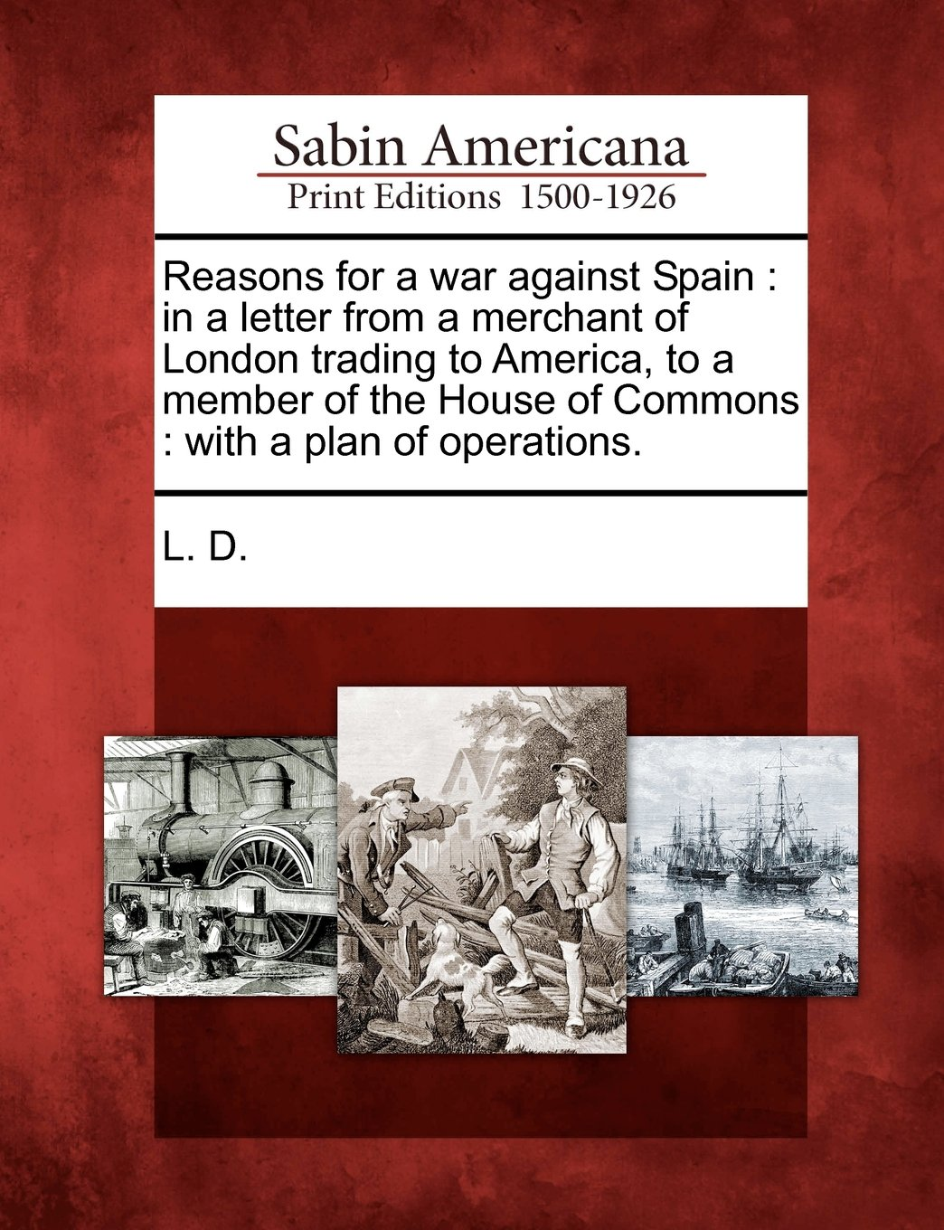 Read Online Reasons for a war against Spain: in a letter from a merchant of London trading to America, to a member of the House of Commons : with a plan of operations. pdf