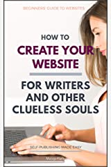 How to Create Your Website: For Writers and Other Clueless Souls (Self-Publishing Made Easy Book 3) Kindle Edition