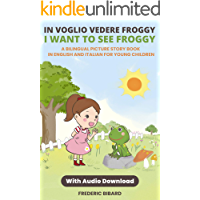 In Voglio vedere Froggy - I want to see Froggy: A Bilingual Picture Story Book in English and Italian for Young Children…
