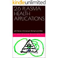 2.6 PLASMA HEALTH APPLICATIONS: with Renan, Emmanuel, Michael and Mike (Year 2: The Knowledge Seeker Workshops) (English Edition)