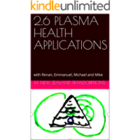 2.6 PLASMA HEALTH APPLICATIONS: with Renan, Emmanuel, Michael and Mike (Year 2: The Knowledge Seeker Workshops Book 6)