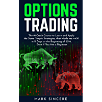 Options Trading: The #1 Crash Course to Learn and Apply the Same Simple Strategies, that Made me +40K in 11 Days at the Beginning of 2019, Even if You Are a Beginner (English Edition)