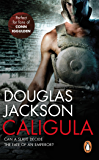 Caligula: A thrilling historical epic set in Ancient Rome that you won't be able to put down… (Roman Trilogy Book 1)