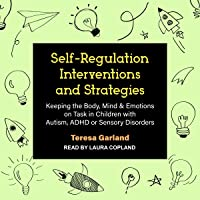 Self-Regulation Interventions and Strategies: Keeping the Body, Mind & Emotions on Task in Children with Autism, ADHD or…
