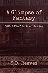 """A Glimpse of Fantasy: """"8th and Pine"""" and other stories Kindle Edition"""
