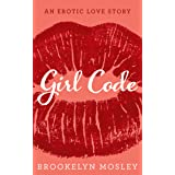 Girl Code: An Erotic Love Story (The Friends to Lovers Series Book 1)