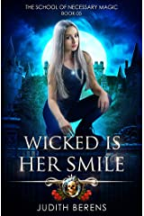 Wicked Is Her Smile: An Urban Fantasy Action Adventure (The School Of Necessary Magic Book 5) Kindle Edition