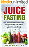 Juice Fasting: How to Lose a Pound a Day and Gain Unstoppable Energy with Juice Fasting