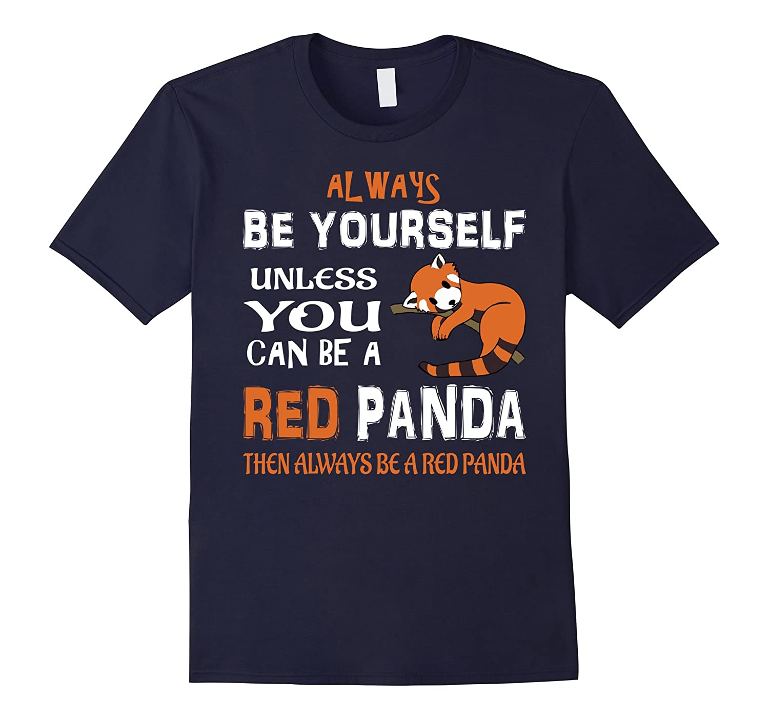 Always Be Yourself Unless You Can Be A Red Panda T-Shirt-RT