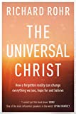 The Universal Christ: How a Forgotten Reality Can