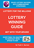 Lottery Winning Guide: How To Win The Lottery - Bet With Your Brains (Lottery For The Millions Book 1) (English Edition)