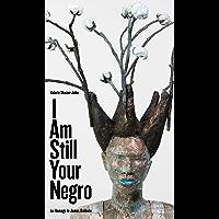 I Am Still Your Negro: An Homage to James Baldwin (Robert Kroetsch Series)
