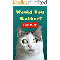Would You Rather For Kids: Fun Book of Silly Scenarios, Challenging Choices And Hilarious Questions For The Whole Family (Game Book Gift Ideas)