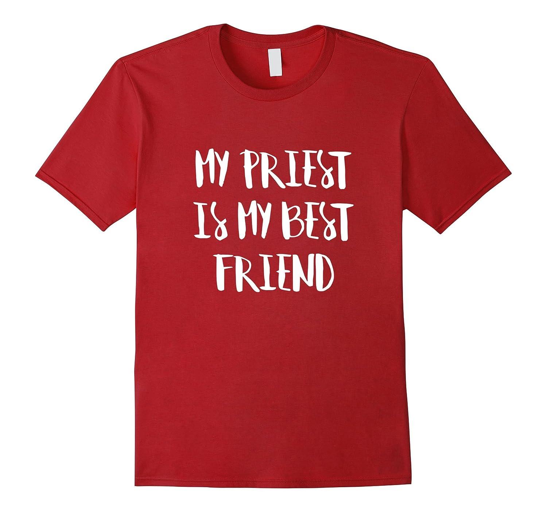 My priest is my best friend Christianity shirt-TD