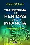 Transforma las heridas  de tu infancia (Spanish Edition)