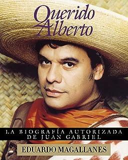 Querido Alberto: La Biografía Autorizada De Juan Gabriel
