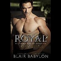 Royal: A Romantic Suspense Secret Royal Billionaire Novel (Billionaires in Disguise: Maxence Book 6) (English Edition)