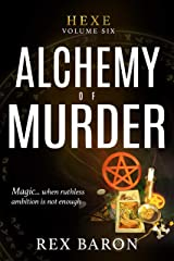 Alchemy of Murder: Hexe Volume Six Kindle Edition