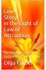 Love Story, in the Light of Law of Attraction (Soft & Effective Self-Help Book 1) Kindle Edition