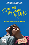 Call Me by Your Name Ruf mich bei deinem Namen: Roman (dtv Literatur) (German Edition)