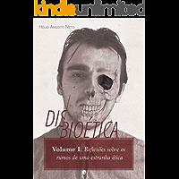 Disbioética  — Vol. I: Reflexões sobre os rumos de uma estranha ética