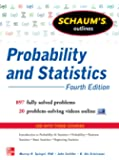 Schaum's Outline of Probability and Statistics, 4th Edition: 897 Solved Problems + 20 Videos (Schaums' Outline Series)
